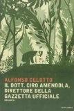 Ulteriori informazioni riguardo a 'Il dott. Ciro Amendola, direttore della Gazzetta Ufficiale' su anobii.com