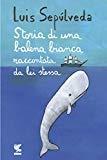 Ulteriori informazioni riguardo a 'Storia di una balena bianca raccontata da lei stessa' su anobii.com